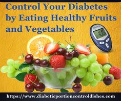 Control your diabetes by eating healthy fruits and vegetables. You can live a healthy, active life with diabetes if you manage your health. For more information Visit at https://www.diabeticportioncontroldishes.com/