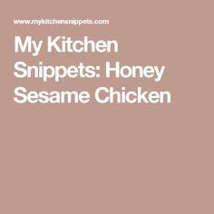 My Kitchen Snippets: Honey Sesame Chicken