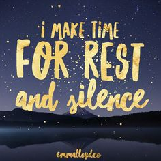 """I make time for rest and silence"" 