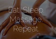 Eat. Sleep. Massage. Repeat.