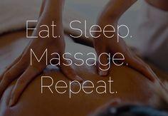 Eat. Sleep. Massage. Repeat.