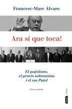 Àlvaro, Francesc-Marc.  Ara sí que toca! : el pujolisme, el procés sobiranista i el cas Pujol.  Barcelona : Pòrtic, 2014