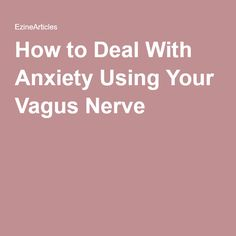 How to Deal With Anxiety Using Your Vagus Nerve