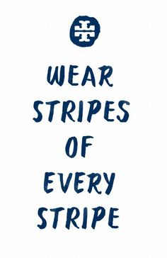 """Wear stripes of any stripe."" #wordstoliveby"