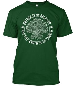 Nature Is My Religion And The Earth Is My Church Forest Green T-Shirt Front