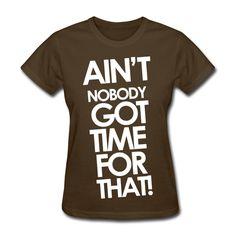 Sweet Brown - Ain't Nobody Got Time For That Women's T-Shirts #sweetbrownismahgurl