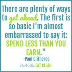 """""""There are plenty of ways to get ahead. The first is so basic I'm almost embarrassed to say it: spend less than you earn."""" - Paul Clitheroe"""
