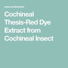Cochineal Thesis-Red Dye Extract from Cochineal Insect