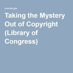 Taking the Mystery Out of Copyright (Library of Congress)