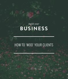 how to woo your clients  |  by betty red design