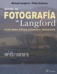 Manual de fotografía de Langford / Michael Langford, Philip Andrews