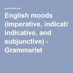 English moods (imperative, indicative, and subjunctive) - Grammarist