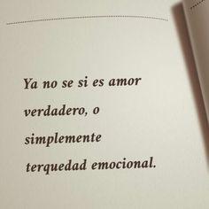 Ya no se si es amor verdadero, o simplemente terquedad emocional.