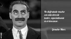 He disfrutado mucho con esta obra de teatro, especialmente en el descanso – Groucho Marx