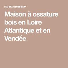 Maison à ossature bois en Loire Atlantique et en Vendée Wood Construction, Homes