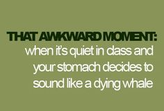 All the time! That is when you start coughing and clearing your throat to mask the sound. Lol.