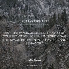 Your Have the winds of life pulled you off course? Watch for the Integrity Gap - the space between your values and behavior. Leadership Development Training, Robin Sharma Quotes, Favorite Quotes, Best Quotes, Integrity Quotes, Wounded Healer, Self Empowerment, Quotable Quotes, Business Quotes