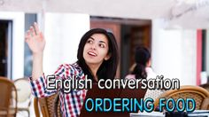Learning english conversation for beginner level | Lesson 10 | ORDERING ...