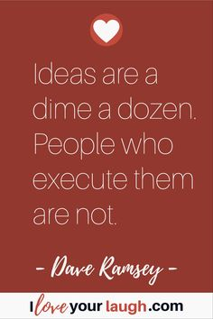 Dave Ramsey inspirational quote: Ideas are a dime a dozen. People who execute them are not. This Is Us Quotes, Great Quotes, Me Quotes, Funny Quotes, Inspirational Quotes, Wisdom Quotes, Truth Hurts, It Hurts, Budget Quotes