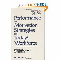 Performance and Motivation Strategies for Today's Workforce: A Guide to Expectancy Theory Applications by Thad B. Green. $65.00. Publisher: Quorum Books (July 30, 1992). 256 pages. Author: Thad B. Green. Publication: July 30, 1992