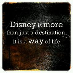 Disney is more than just a destination it is a way of life :)