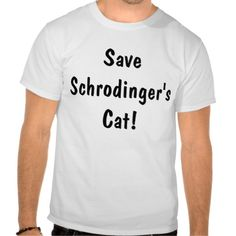 ==>>Big Save on          Save Schrodinger's Cat! T-shirts           Save Schrodinger's Cat! T-shirts in each seller & make purchase online for cheap. Choose the best price and best promotion as you thing Secure Checkout you can trust Buy bestHow to          Save Schrodinger's Ca...Cleck Hot Deals >>> http://www.zazzle.com/save_schrodingers_cat_t_shirts-235905868442739799?rf=238627982471231924&zbar=1&tc=terrest