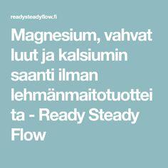 Magnesium, vahvat luut ja kalsiumin saanti ilman lehmänmaitotuotteita - Ready Steady Flow