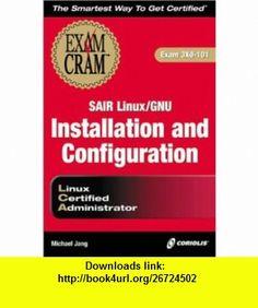 Sair Linux/GNU Installation and Configuration Exam Cram (Exam 3X0-101) (9781576109533) Michael Jang , ISBN-10: 1576109534  , ISBN-13: 978-1576109533 ,  , tutorials , pdf , ebook , torrent , downloads , rapidshare , filesonic , hotfile , megaupload , fileserve