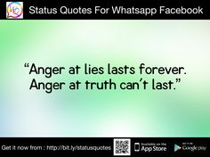 Anger at lies lasts forever. Anger at truth can't last.