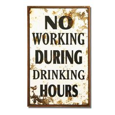 """Furnistar Decorative Wood Wall Hanging Sign Plaque """"Drinking Hours"""" Black. Add a splash of color and style to the bedroom kitchen or front hall with this humorous wall sign! Bold text reads No Working During Drinking Hours in block lettering on an off-white background with a brown border. The plaque has a vintage rusted effect. This simple fun piece complements many decor styles and makes a wonderful housewarming wedding or anniversary gift"""