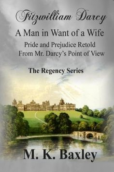 Fitzwilliam Darcy: A Man in Want of a Wife: Pride and Prejudice from Fitzwilliam Darcy's Point of View: The Regency Series Retelling, Point Of View, Pride And Prejudice, Jane Austen, Bibliophile, Book Worms, My Books, Novels, Reading