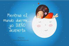 """""""Mientras el mundo duerme... yo SUEÑO despierta"""" #Talentina"""