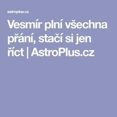 Vesmír plní všechna přání, stačí si jen říct | AstroPlus.cz Tarot, Nordic Interior, Health Advice, Reiki, Detox, Words, Quotes, Magick, Quotations