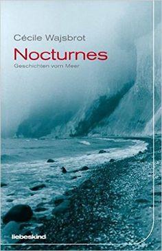 Nocturnes: Geschichten vom Meer: Amazon.de: Cécile Wajsbrot, Kerstin Koletzki, Holger Fock, Müller Sabine: Bücher