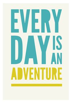 Adventure typography print- Every Day Is An Adventure: 11 x 14. $22.00, via Etsy.
