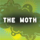 The Moth.  Each week a storyteller and the audience embark on a high-wire act of shared experience which is both terrifying and exhilarating.