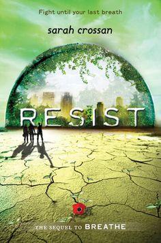 Resist – Sarah Crossan   Breathe, BK#2   Publisher: Greenwillow Books   Publication Date: October 10, 2013   #YA
