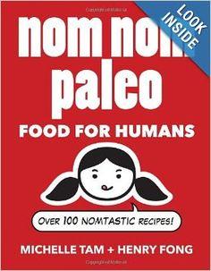 Nom Nom Paleo: Food for Humans: Michelle Tam, Henry Fong: 9781449450335: Amazon.com: Books