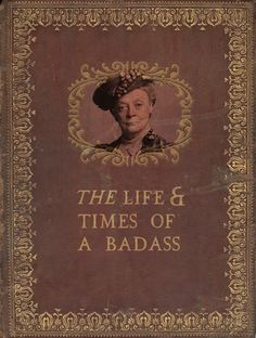 The Life and Times of a Badass