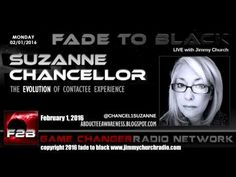 Ep. 397 FADE to BLACK Jimmy Church w/ Suzanne Chancelllor: ET Experience LIVE on air - Published on Mar 2, 2016 Suzanne Chancellor is our guest...she has had ET contact throughout her life...starting at the age of four...we go through each experience in detail...how it happened, when, where and everyone involved. We also discuss her podcast, blog and other experiencers who reach out to her...  #f2b #KGRA