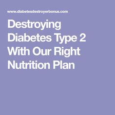 Destroying Diabetes Type 2 With Our Right Nutrition Plan #diabetesinformation