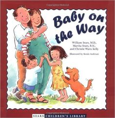 Baby on the Way (Sears Children's Library): Martha Sears, William Sears, Christie Watts Kelly, Renee Andriani: 9780316787673: Amazon.com: Books