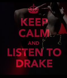 Keep Calm & Listen to Drake.