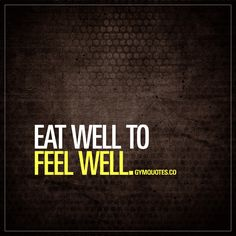 Eat well to feel well. It sounds so simple, yet it's one of the hardest parts of becoming stronger, more fit and healthier. You need to eat well to feel well. And not just for a day or two. Every single day. Except for cheat days www.gymquotes.co