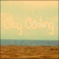 """""""Sailboats wish that they were stars, 'cause they don't know who they are""""-sky sailing. If you want to know real magic, listen to sky sailing"""