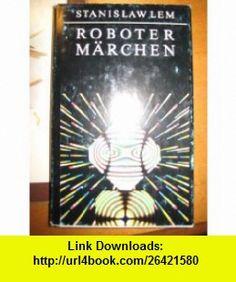Roboter M�rchen (Marchen) STANISLAW LEM ,   ,  , ASIN: B00129GCEQ , tutorials , pdf , ebook , torrent , downloads , rapidshare , filesonic , hotfile , megaupload , fileserve Ebook Pdf, Tutorials, Cover, Books, Robotics, Livros, Libros, Book, Blanket