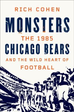 Monsters: The 1985 Chicago Bears and the Wild Heart of Football  by Rich Cohen ($10.65)