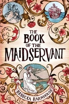 Goodreads | The Book of the Maidservant by Rebecca Barnhouse — Reviews, Discussion, Bookclubs, Lists