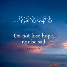 Do not lose hope, nor be sad. Beautiful Quran Quotes, Quran Quotes Inspirational, Islamic Love Quotes, Muslim Quotes, Religious Quotes, Arabic Quotes, Hope Quotes, Faith Quotes, Islamic Quotes Wallpaper