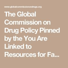 The Global Commission on Drug Policy                Pinned by the You Are Linked to Resources for Families of People with Substance Use  Disorder cell phone / tablet app May 23, 2017;  Android- https://play.google.com/store/apps/details?id=com.thousandcodes.urlinked.lite   iPhone -  https://itunes.apple.com/us/app/you-are-linked-to-resources/id743245884?mt=8com